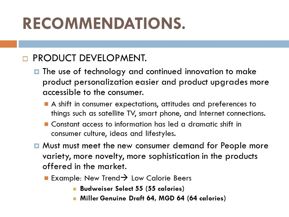 RECOMMENDATIONS.  PRODUCT DEVELOPMENT.  The use of technology and continued innovation to make product personalization easier and product upgrades m