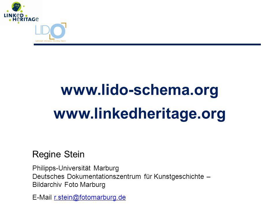 www.lido-schema.org www.linkedheritage.org Regine Stein Philipps-Universität Marburg Deutsches Dokumentationszentrum für Kunstgeschichte – Bildarchiv Foto Marburg E-Mail r.stein@fotomarburg.der.stein@fotomarburg.de