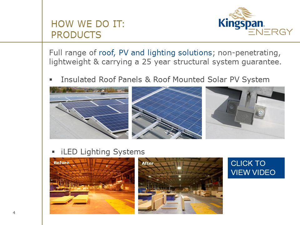 4 HOW WE DO IT: PRODUCTS Full range of roof, PV and lighting solutions; non-penetrating, lightweight & carrying a 25 year structural system guarantee.