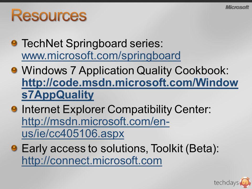TechNet Springboard series: www.microsoft.com/springboard www.microsoft.com/springboard Windows 7 Application Quality Cookbook: http://code.msdn.micro