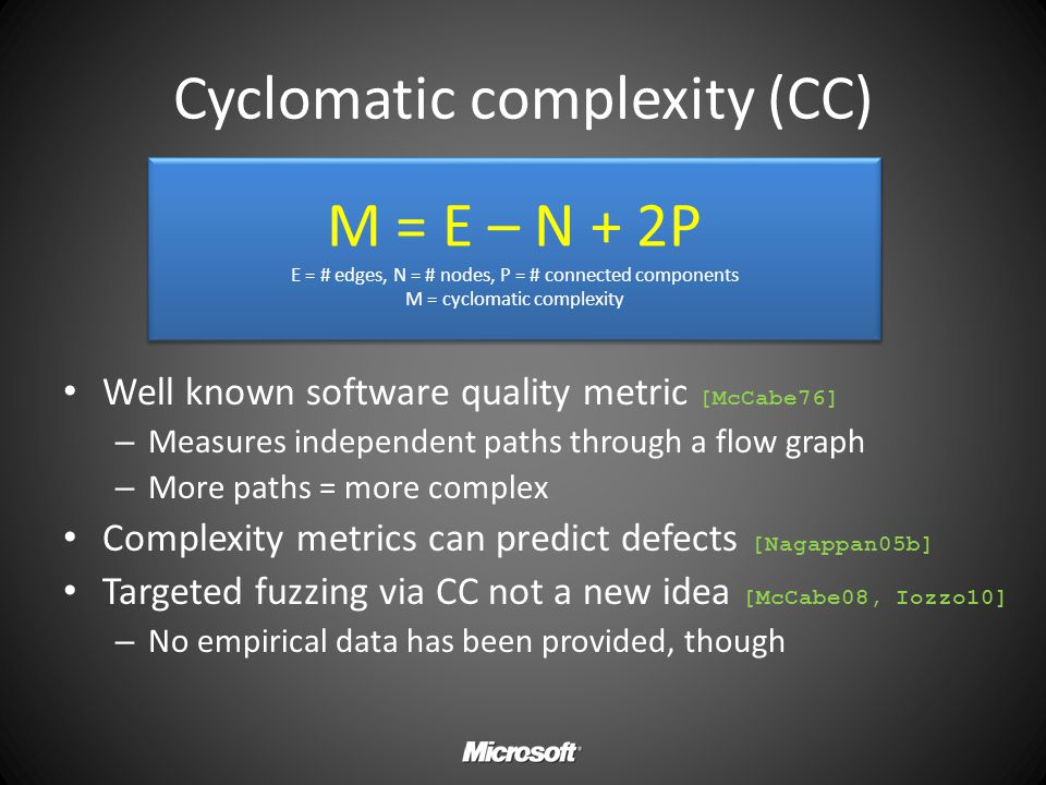 Cyclomatic complexity (CC) Well known software quality metric [McCabe76] – Measures independent paths through a flow graph – More paths = more complex