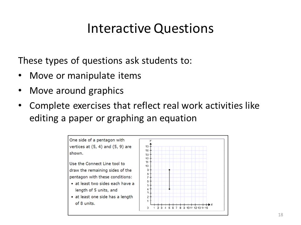 Interactive Questions These types of questions ask students to: Move or manipulate items Move around graphics Complete exercises that reflect real wor