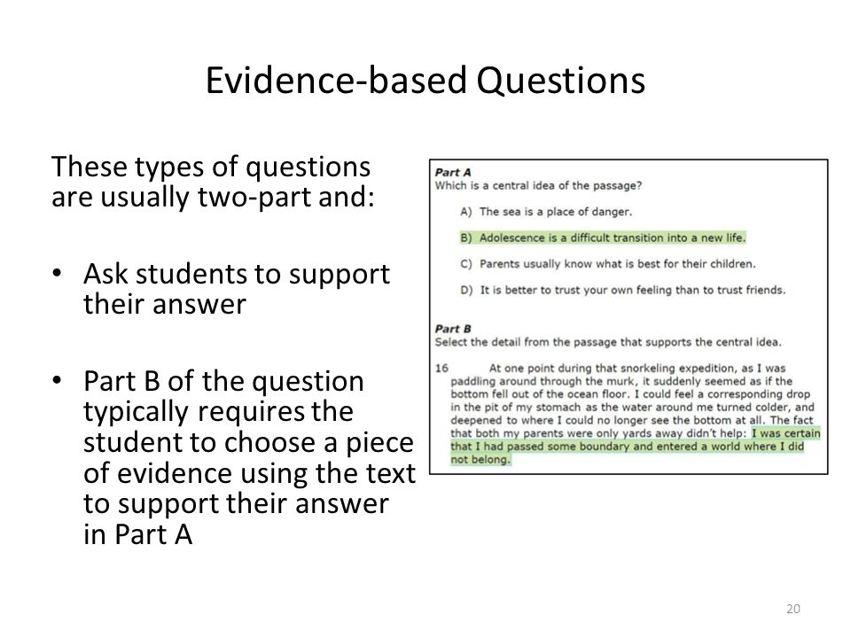 Evidence-based Questions These types of questions are usually two-part and: Ask students to support their answer Part B of the question typically requ