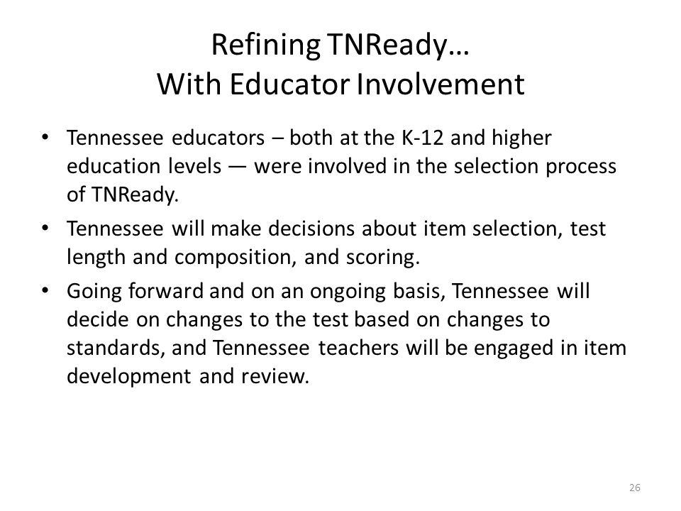 TNReady…Preparing Students for Success After Graduation If we teach today's students as we taught yesterday's, we rob them of tomorrow. - John Dewey We are now at a point where we must educate our children in what no one knew yesterday and prepare our schools for what no one knows yet. - Margaret Mead 27