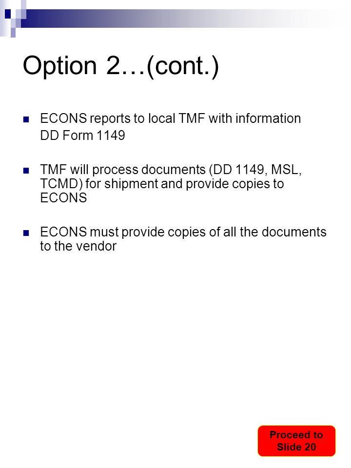Option 2…(cont.) ECONS reports to local TMF with information DD Form 1149 TMF will process documents (DD 1149, MSL, TCMD) for shipment and provide cop