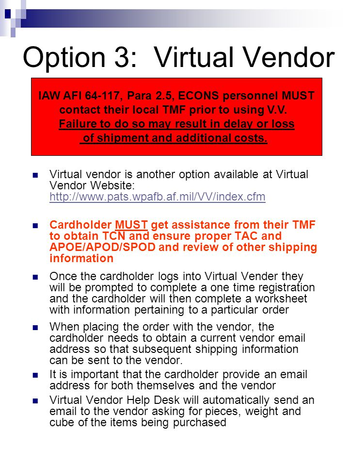 Option 3: Virtual Vendor Virtual vendor is another option available at Virtual Vendor Website: http://www.pats.wpafb.af.mil/VV/index.cfm http://www.pa