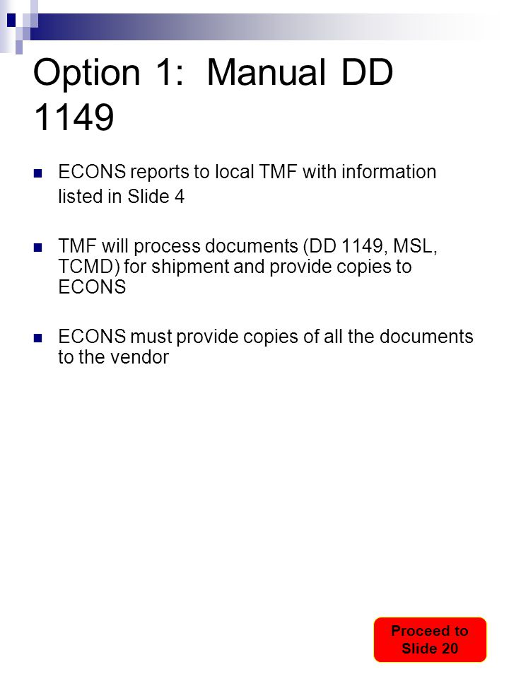 Option 1: Manual DD 1149 ECONS reports to local TMF with information listed in Slide 4 TMF will process documents (DD 1149, MSL, TCMD) for shipment an