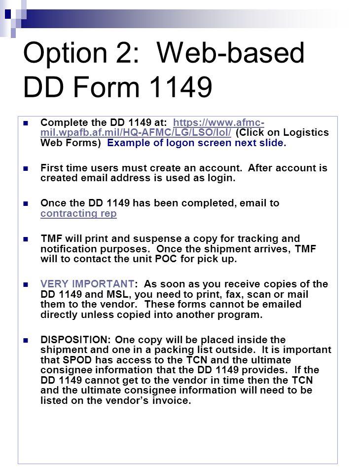Option 2: Web-based DD Form 1149 Complete the DD 1149 at: https://www.afmc- mil.wpafb.af.mil/HQ-AFMC/LG/LSO/lol/ (Click on Logistics Web Forms) Exampl