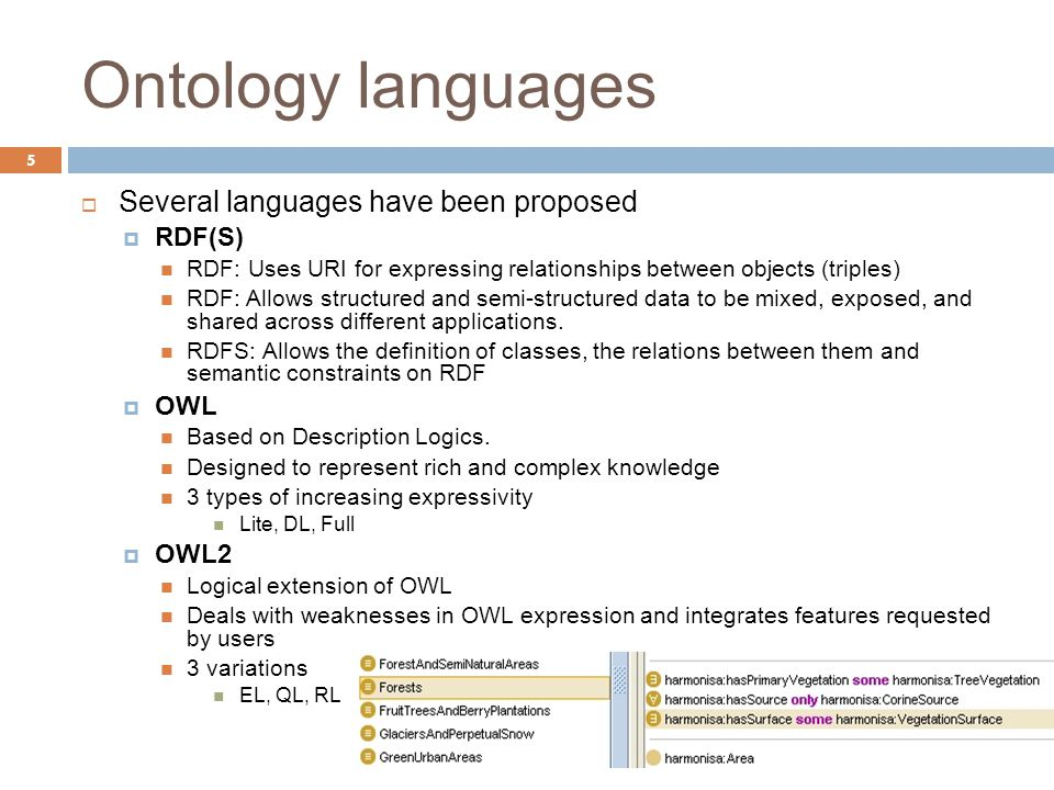 Ontology languages 5  Several languages have been proposed  RDF(S) RDF: Uses URI for expressing relationships between objects (triples) RDF: Allows structured and semi-structured data to be mixed, exposed, and shared across different applications.