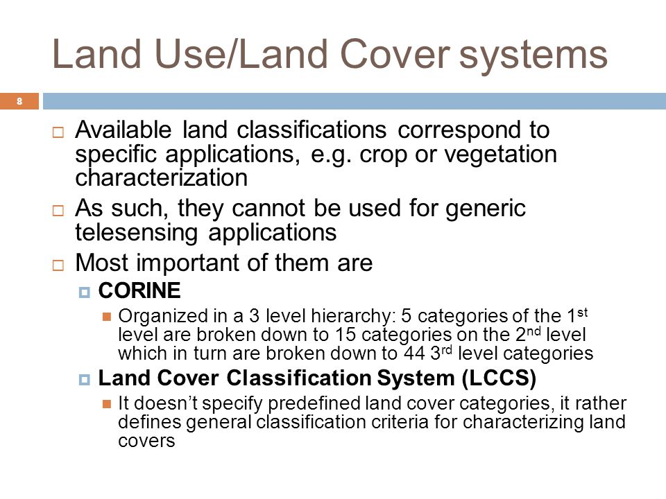 Land Use/Land Cover systems 8  Available land classifications correspond to specific applications, e.g.