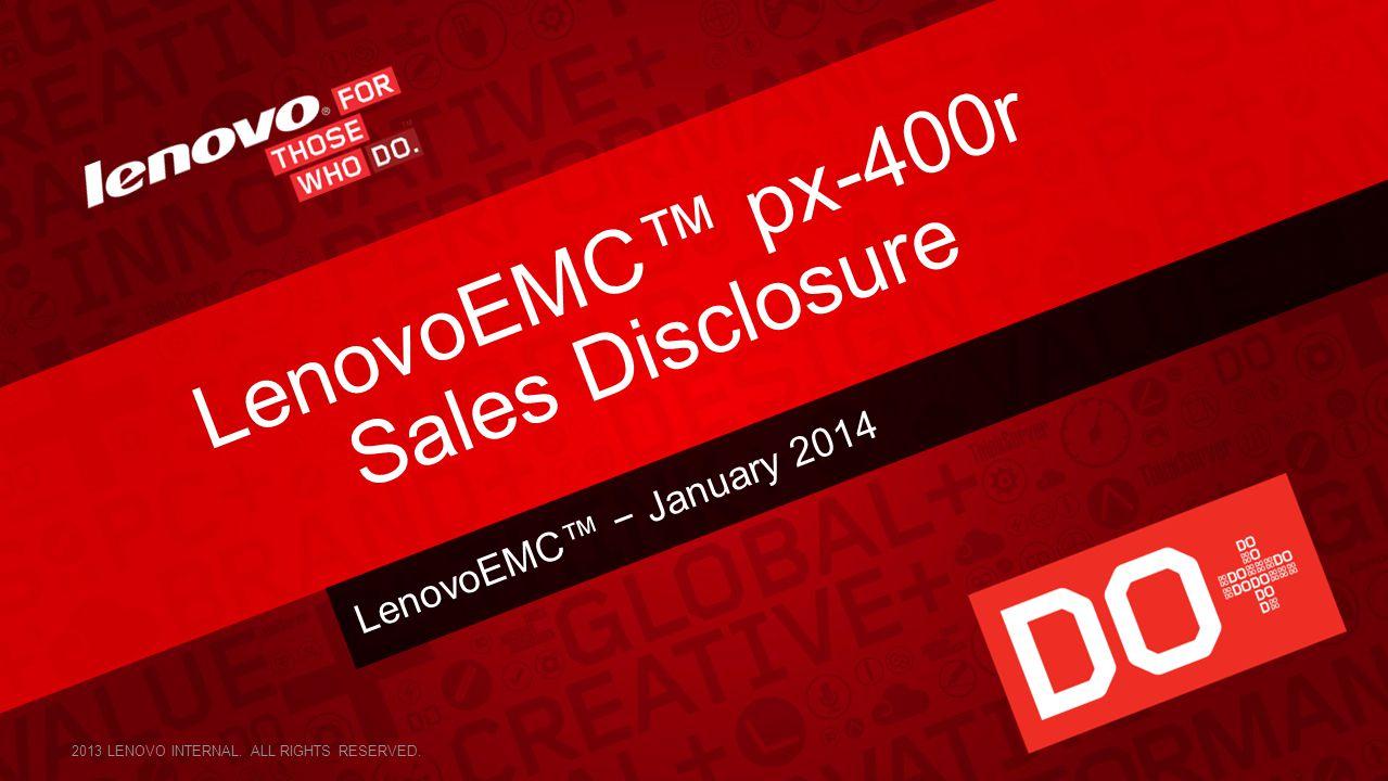 LenovoEMC™ − January 2014 LenovoEMC™ px-400r Sales Disclosure 2013 LENOVO INTERNAL.