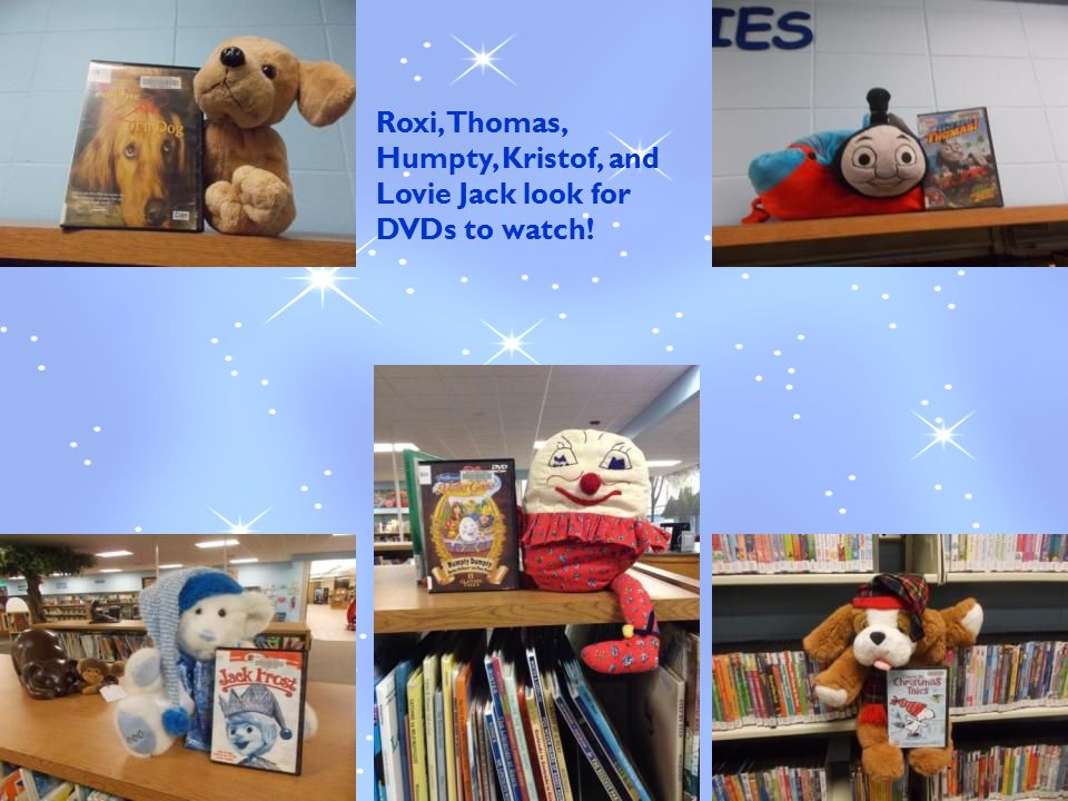 Roxi, Thomas, Humpty, Kristof, and Lovie Jack look for DVDs to watch!