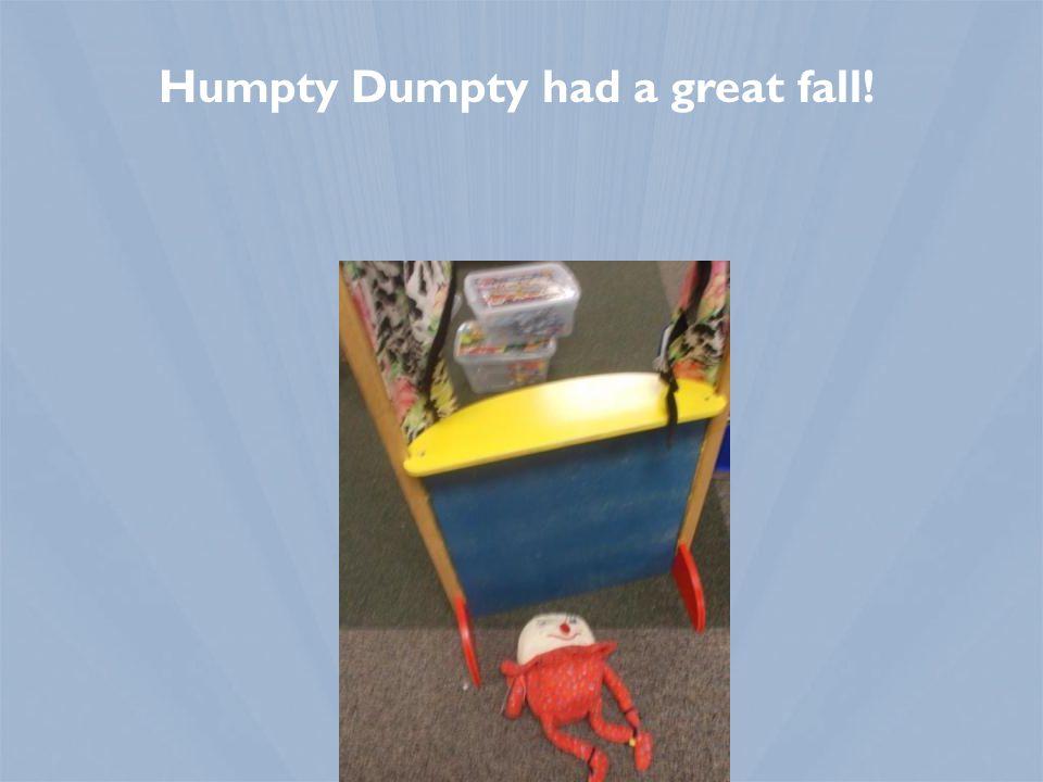 Humpty Dumpty had a great fall!