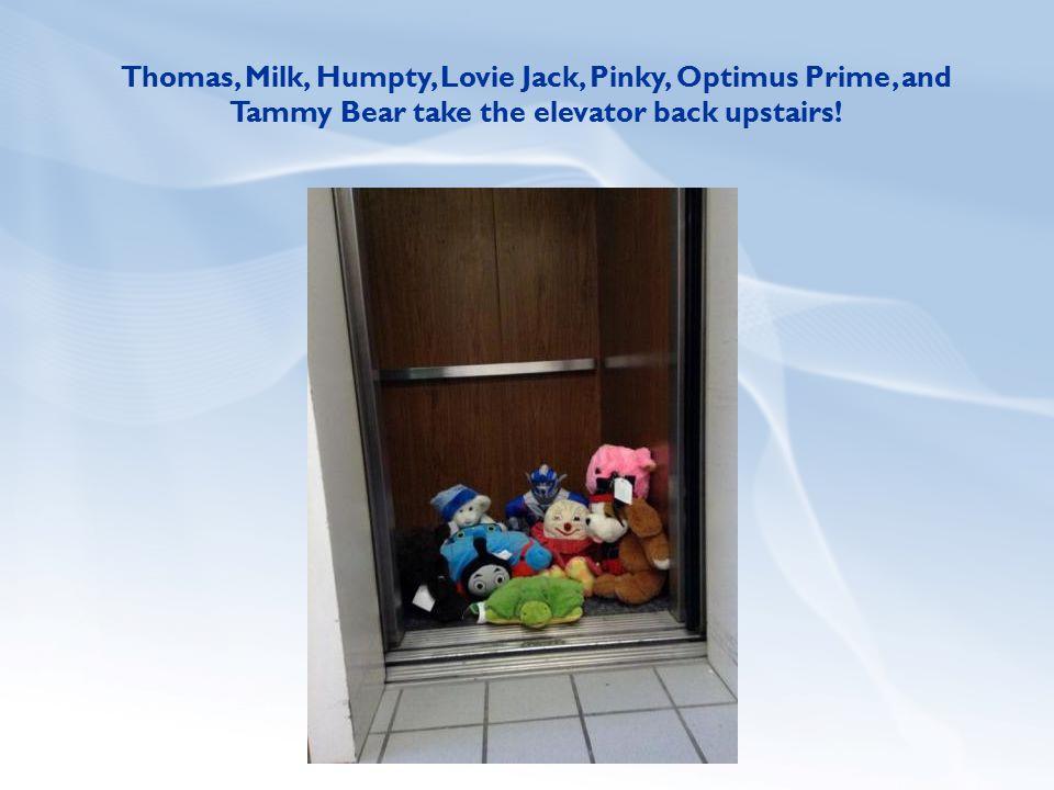 Thomas, Milk, Humpty, Lovie Jack, Pinky, Optimus Prime, and Tammy Bear take the elevator back upstairs!