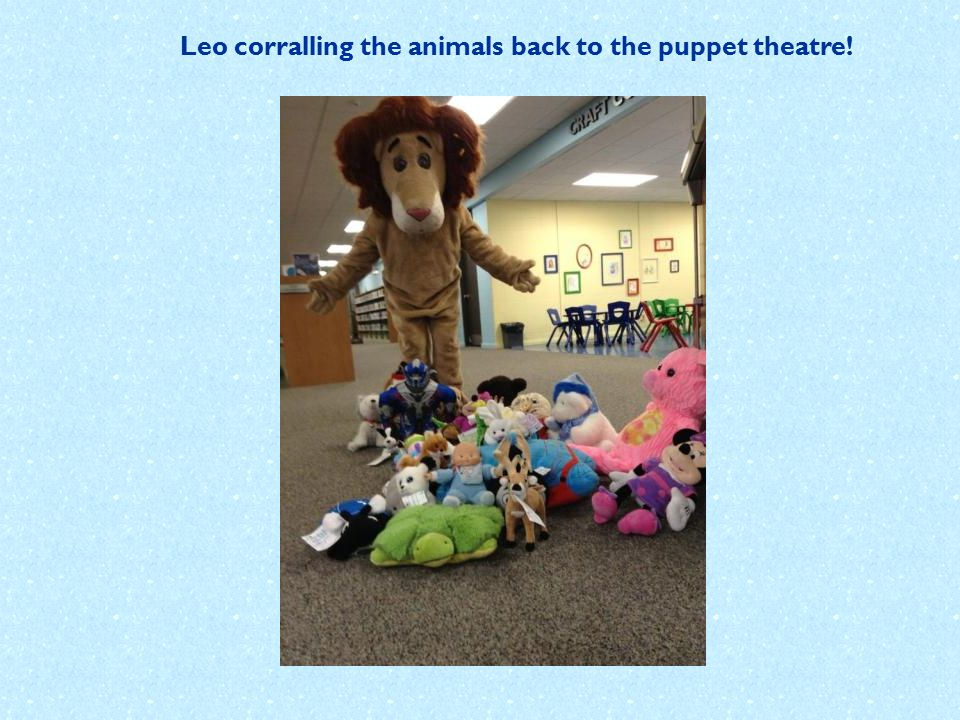 Leo corralling the animals back to the puppet theatre!