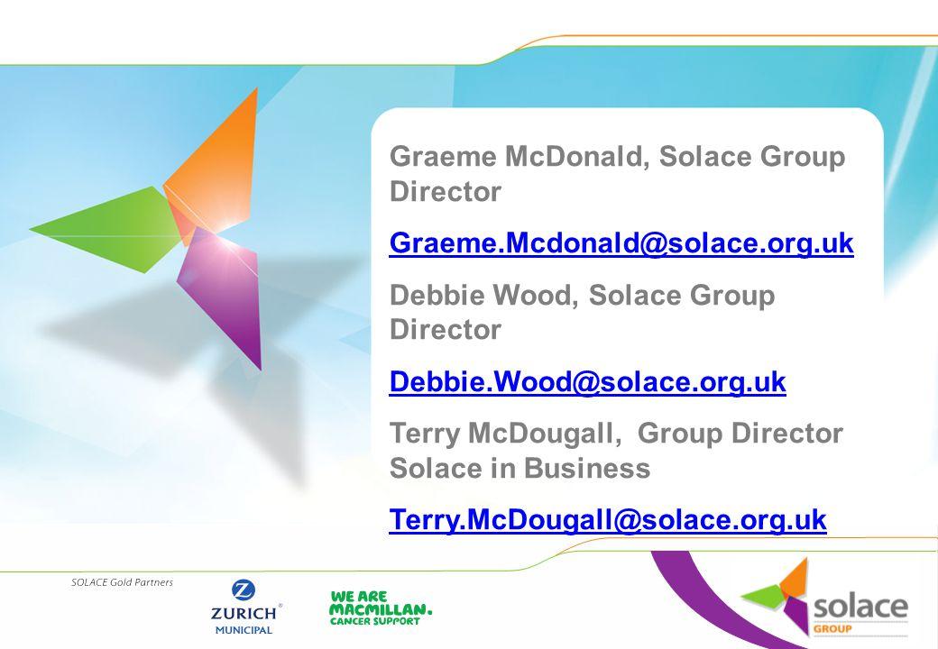 Graeme McDonald, Solace Group Director Graeme.Mcdonald@solace.org.uk Debbie Wood, Solace Group Director Debbie.Wood@solace.org.uk Terry McDougall, Gro