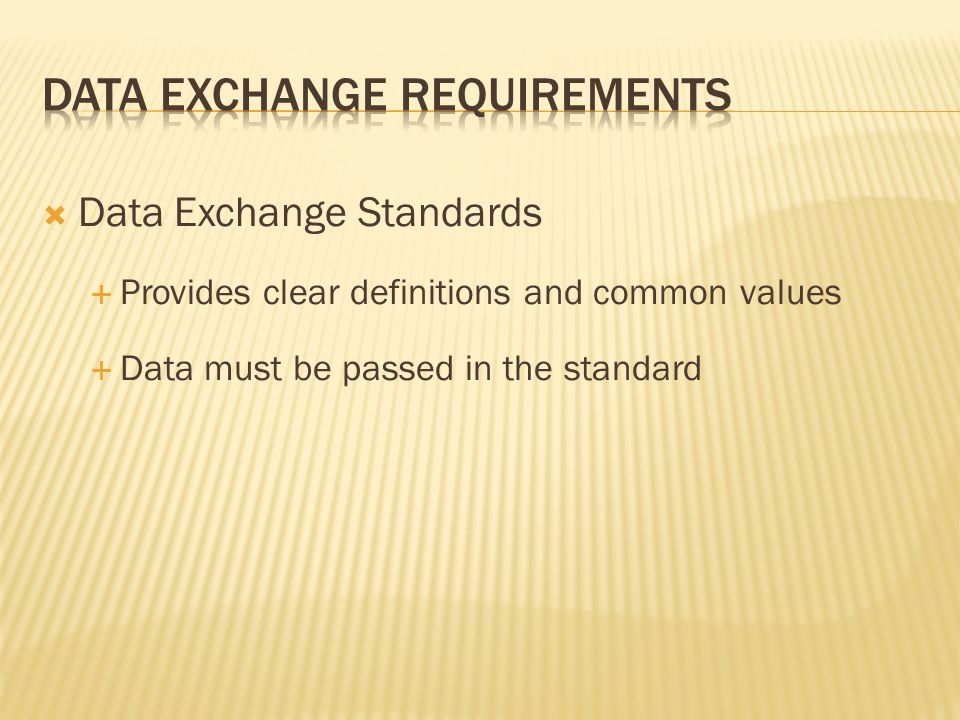  Data Exchange Standards  Provides clear definitions and common values  Data must be passed in the standard