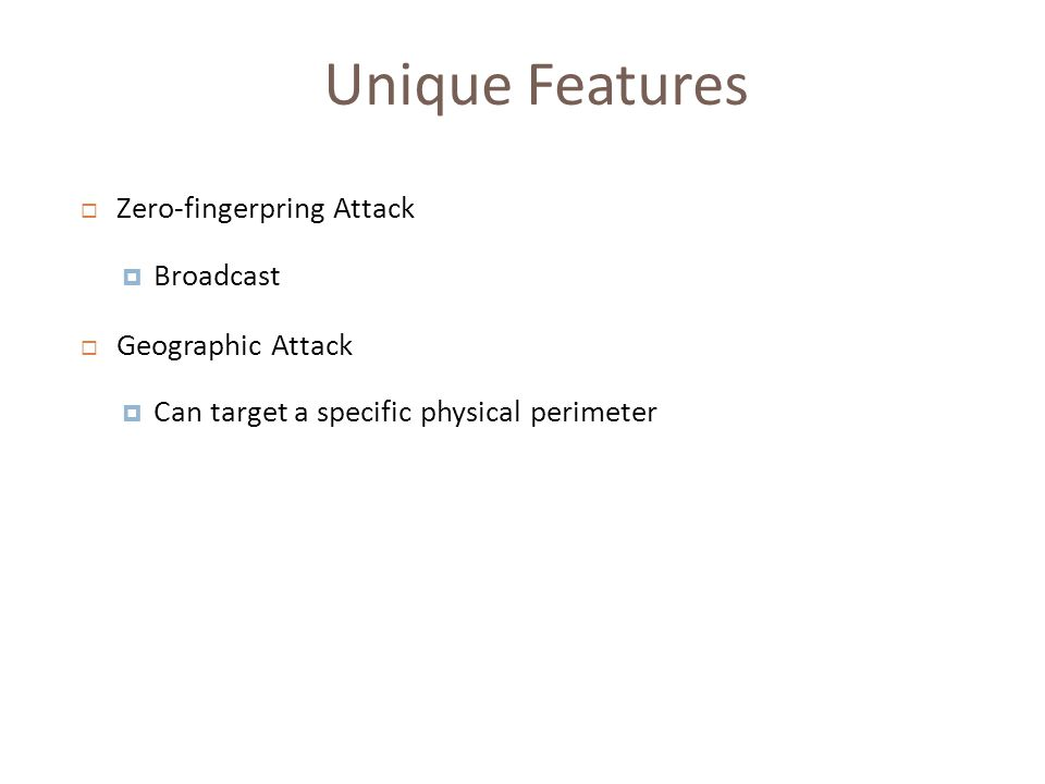 Unique Features  Zero-fingerpring Attack  Broadcast  Geographic Attack  Can target a specific physical perimeter