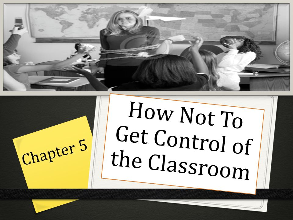 Chapter 5 How Not To Get Control of the Classroom
