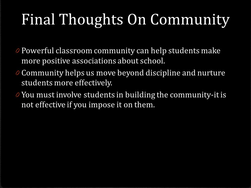 Final Thoughts On Community 0 Powerful classroom community can help students make more positive associations about school.