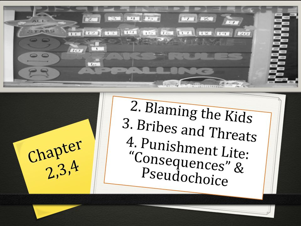 Chapter 2,3,4 2.Blaming the Kids 3. Bribes and Threats 4.