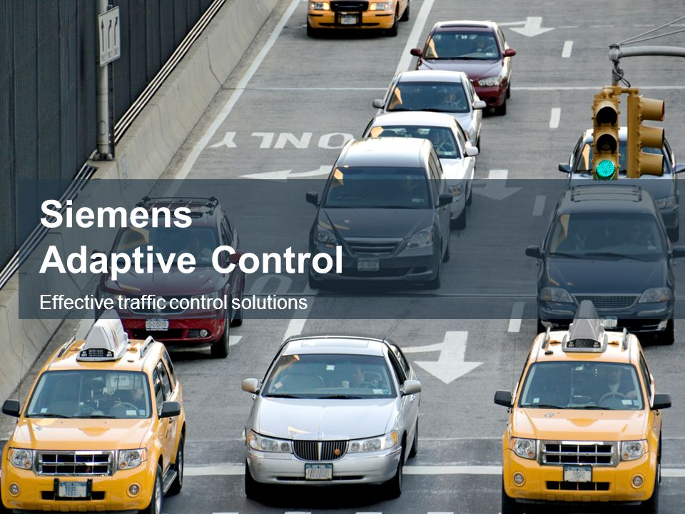 Restricted © Siemens Industry, Inc. 2013 All rights reserved.Answers for industry. Siemens Adaptive Control Effective traffic control solutions