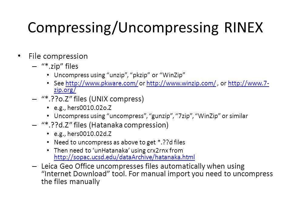 "Compressing/Uncompressing RINEX File compression – ""*.zip"" files Uncompress using ""unzip"", ""pkzip"" or ""WinZip"" See http://www.pkware.com/ or http://ww"