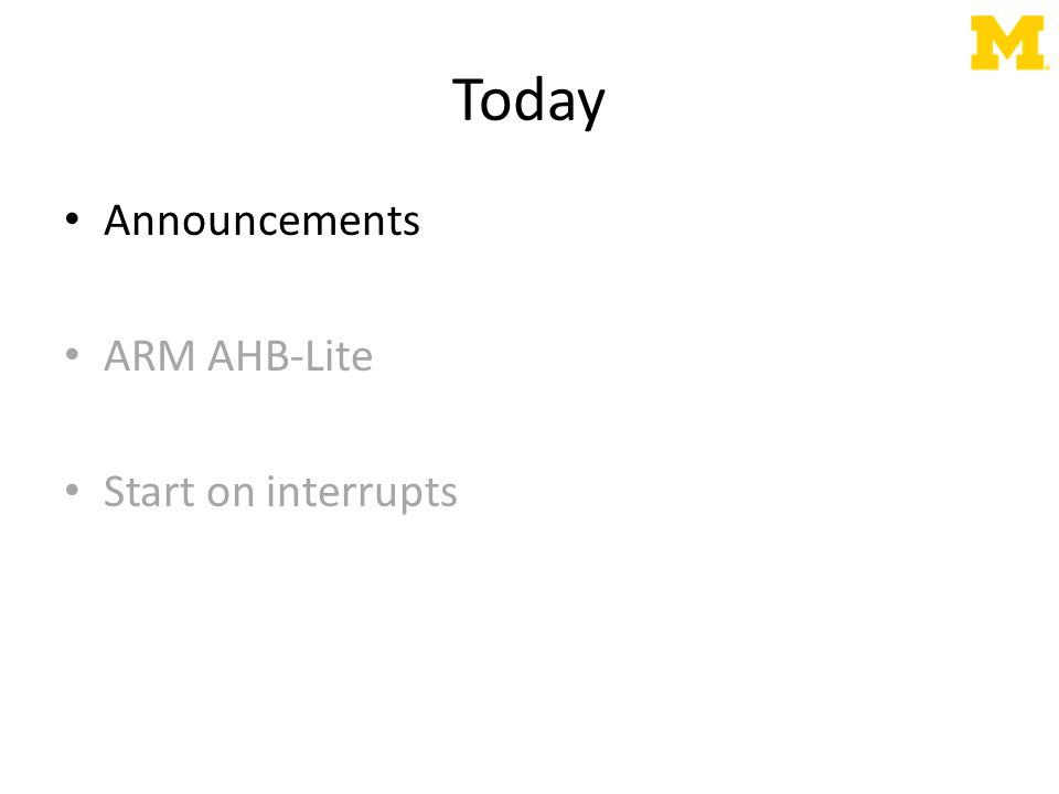 Today Announcements ARM AHB-Lite Start on interrupts