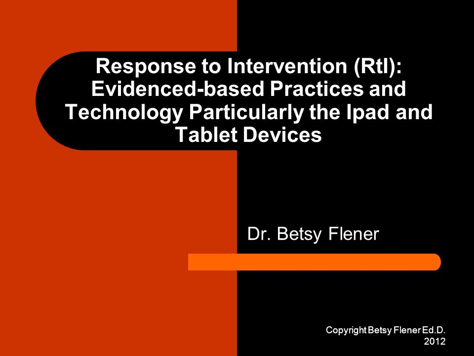 Response to Intervention (RtI): Evidenced-based Practices and Technology Particularly the Ipad and Tablet Devices Dr.