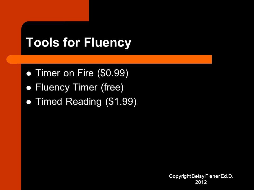 Tools for Fluency Timer on Fire ($0.99) Fluency Timer (free) Timed Reading ($1.99) Copyright Betsy Flener Ed.D.