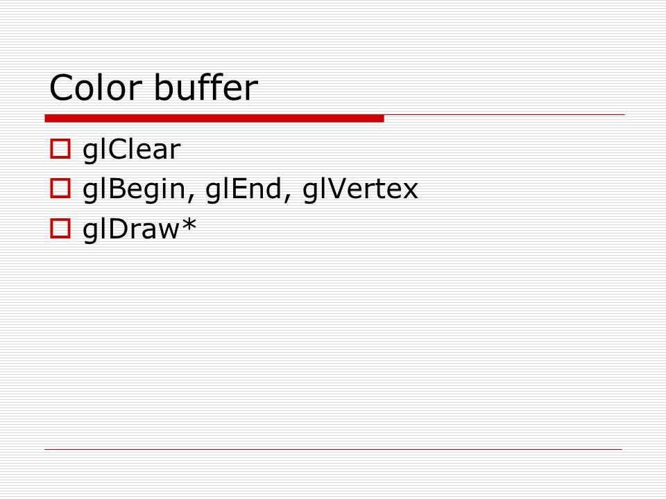 Color buffer  glClear  glBegin, glEnd, glVertex  glDraw*