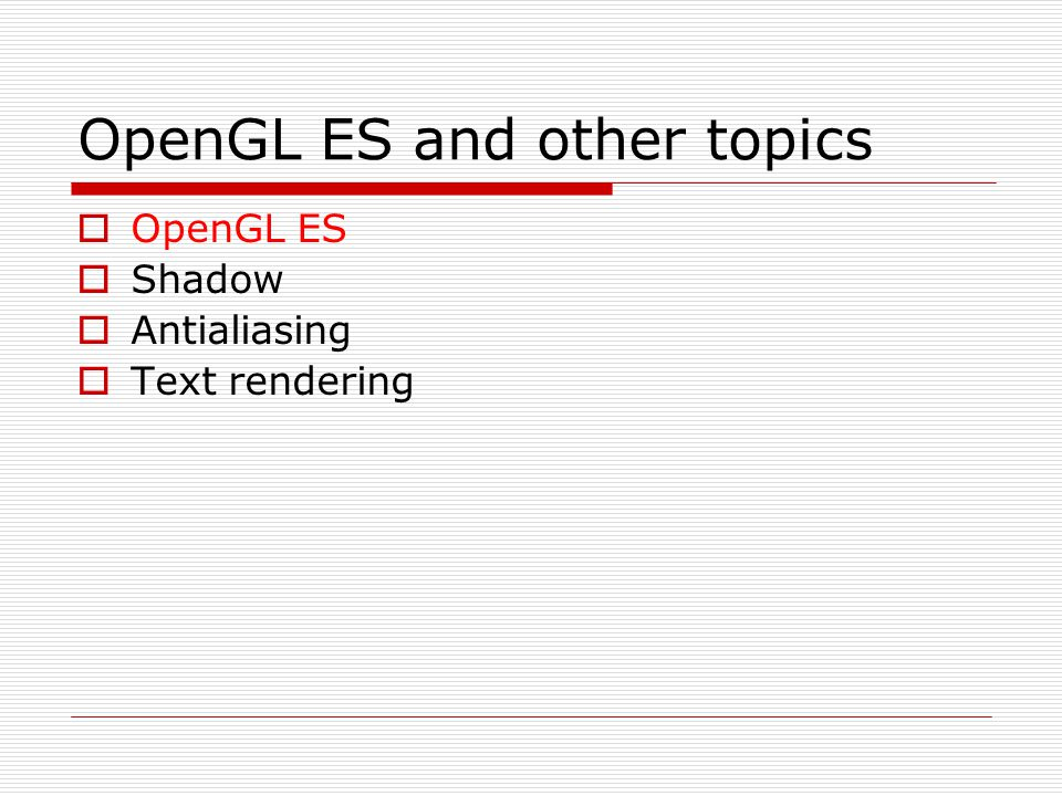 OpenGL ES and other topics  OpenGL ES  Shadow  Antialiasing  Text rendering