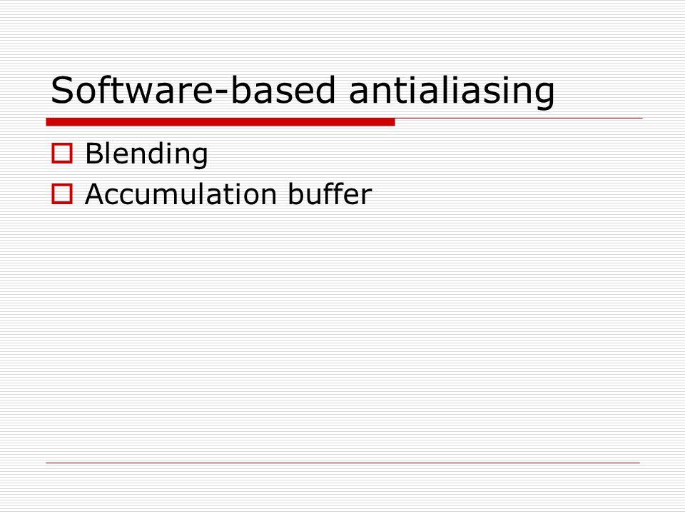 Software-based antialiasing  Blending  Accumulation buffer