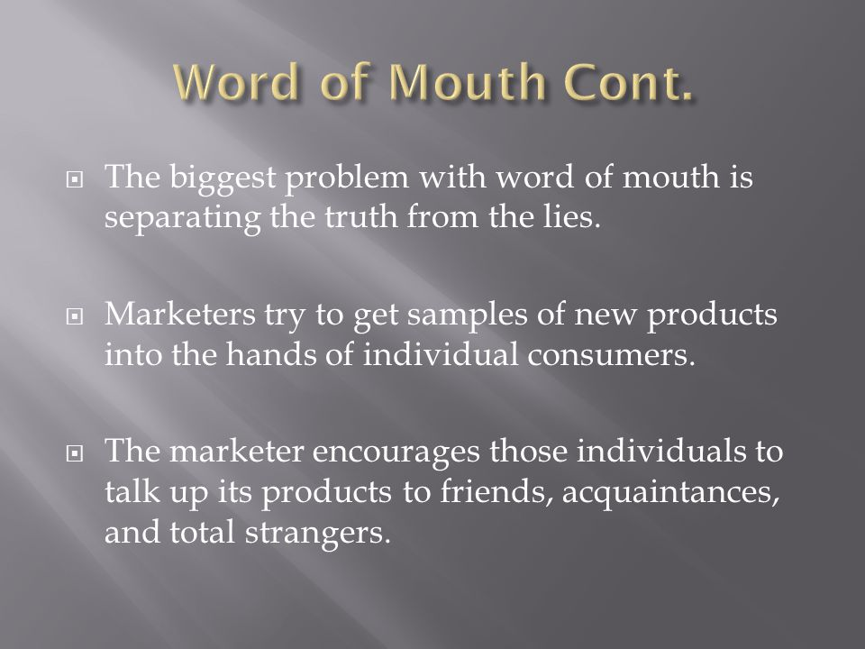  Word of Mouth Marketing Association:  is a form of marketing by which companies encourage consumers to recommend products to one another- is currently among the brightest stars in the advertising firmament.