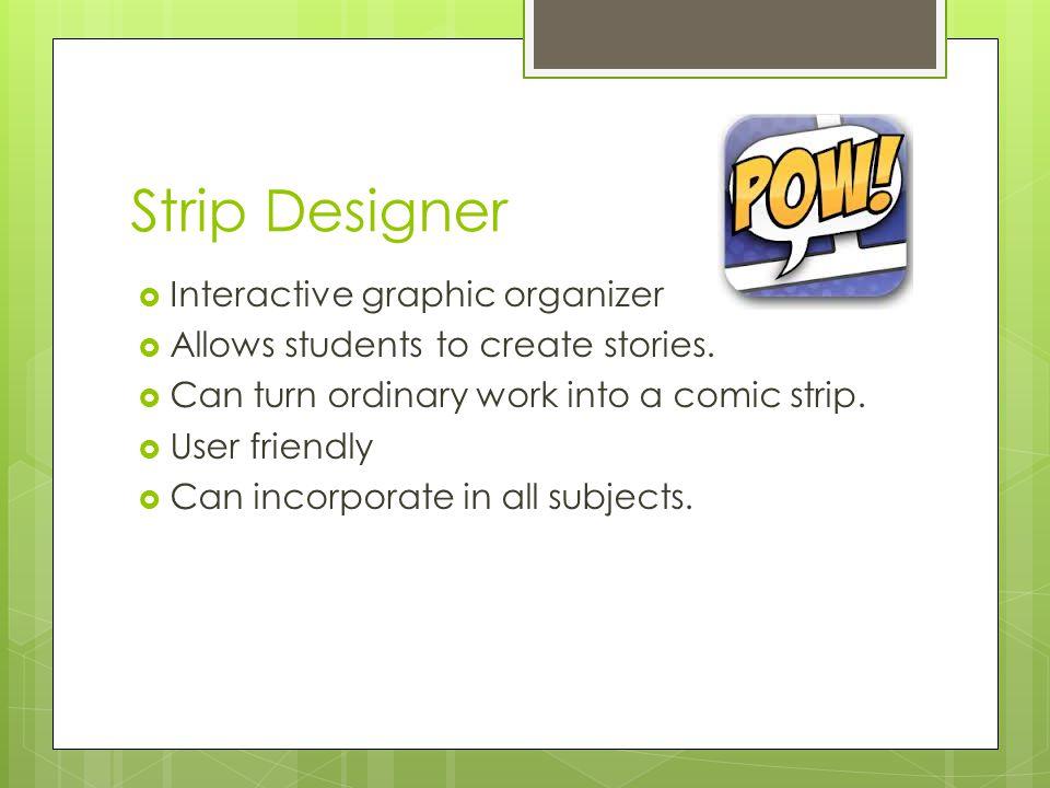 Strip Designer  Interactive graphic organizer  Allows students to create stories.