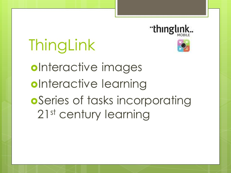 ThingLink  Interactive images  Interactive learning  Series of tasks incorporating 21 st century learning