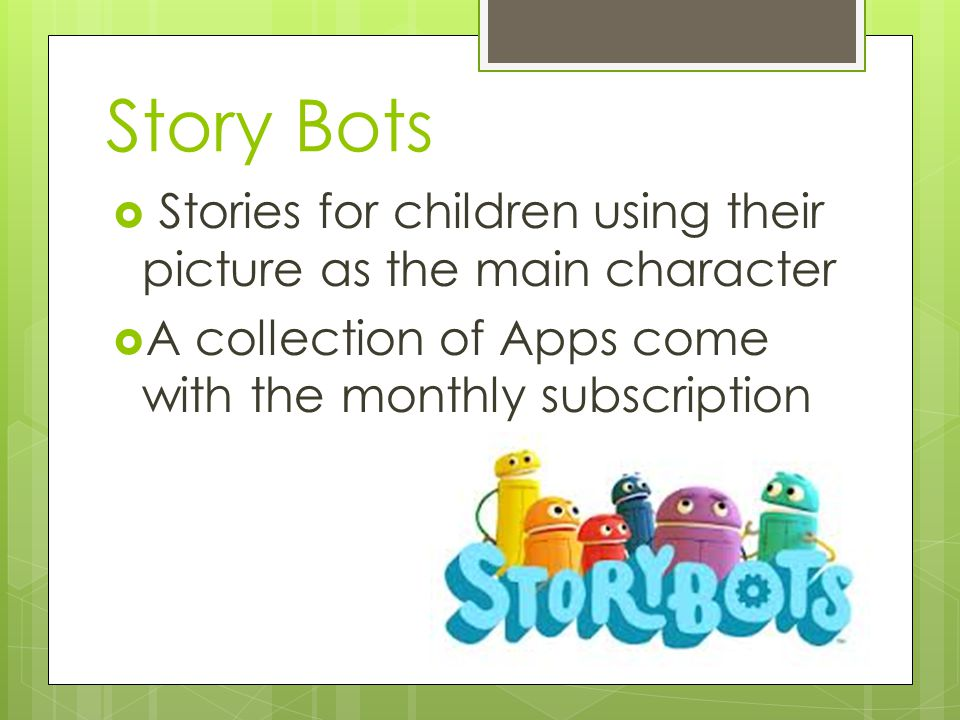 Story Bots  Stories for children using their picture as the main character  A collection of Apps come with the monthly subscription