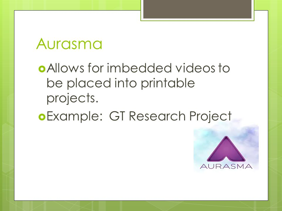 Aurasma  Allows for imbedded videos to be placed into printable projects.