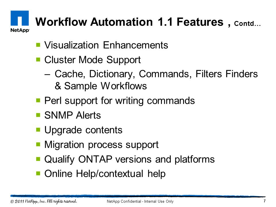Workflow Automation 1.1 Features, Contd…  Visualization Enhancements  Cluster Mode Support –Cache, Dictionary, Commands, Filters Finders & Sample Wo