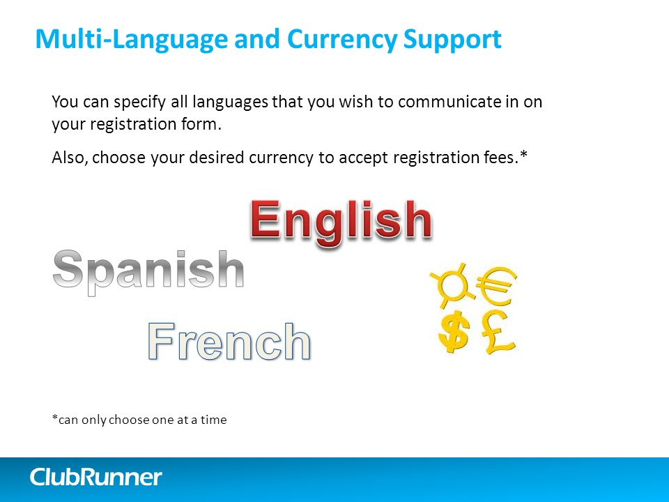 ClubRunner Multi-Language and Currency Support You can specify all languages that you wish to communicate in on your registration form.