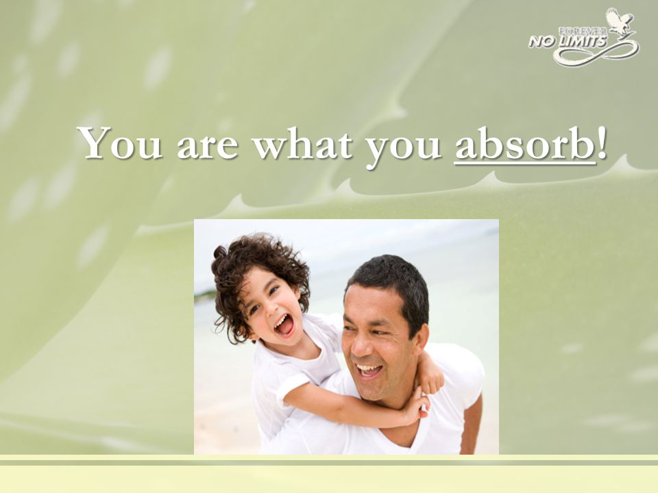 You are what you absorb!