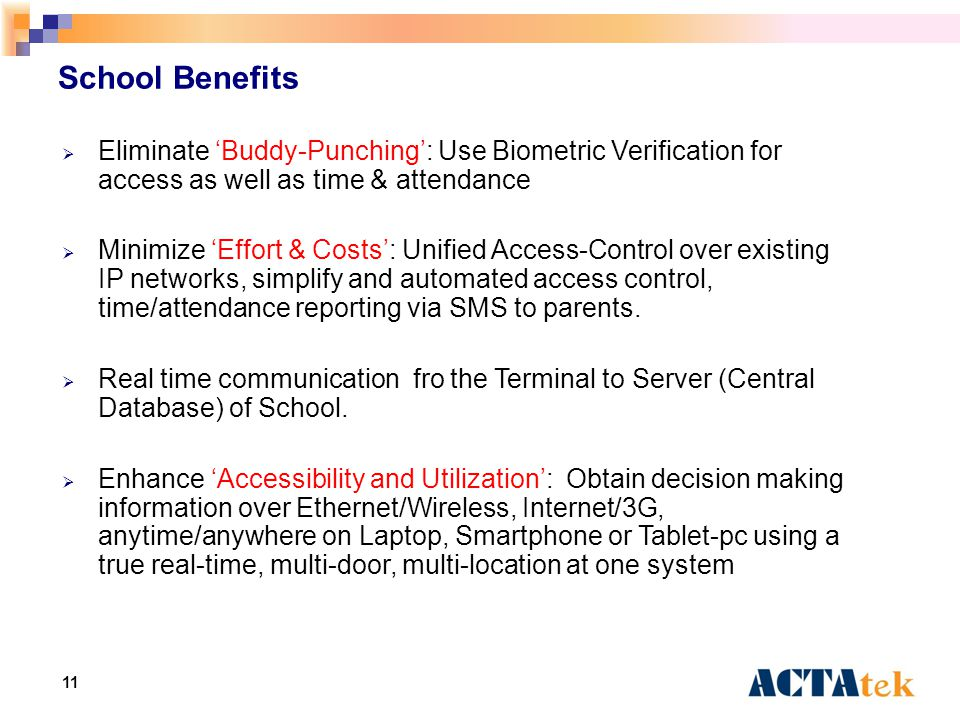 11 School Benefits  Eliminate 'Buddy-Punching': Use Biometric Verification for access as well as time & attendance  Minimize 'Effort & Costs': Unified Access-Control over existing IP networks, simplify and automated access control, time/attendance reporting via SMS to parents.