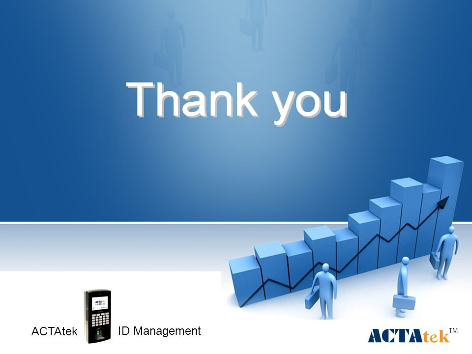 34 TM Thank you Get real time and precise information ACTAtek ID Management