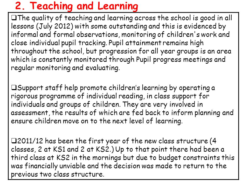 2. Teaching and Learning  The quality of teaching and learning across the school is good in all lessons (July 2012) with some outstanding and this is