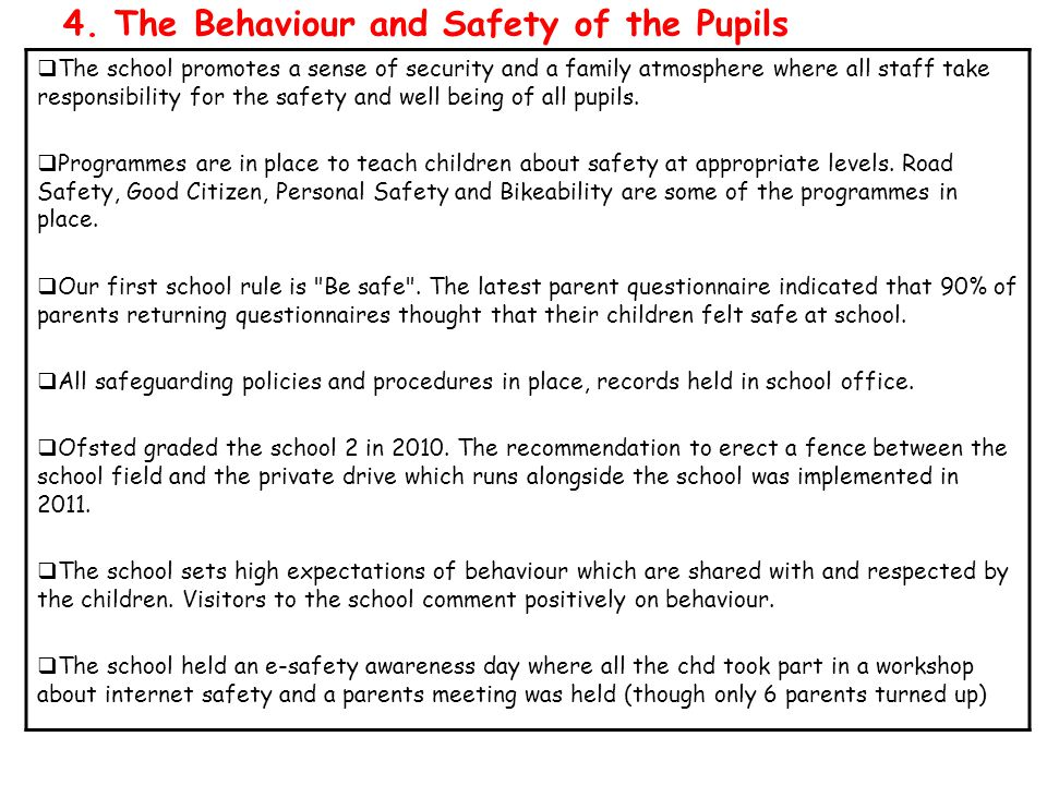 4. The Behaviour and Safety of the Pupils  The school promotes a sense of security and a family atmosphere where all staff take responsibility for th
