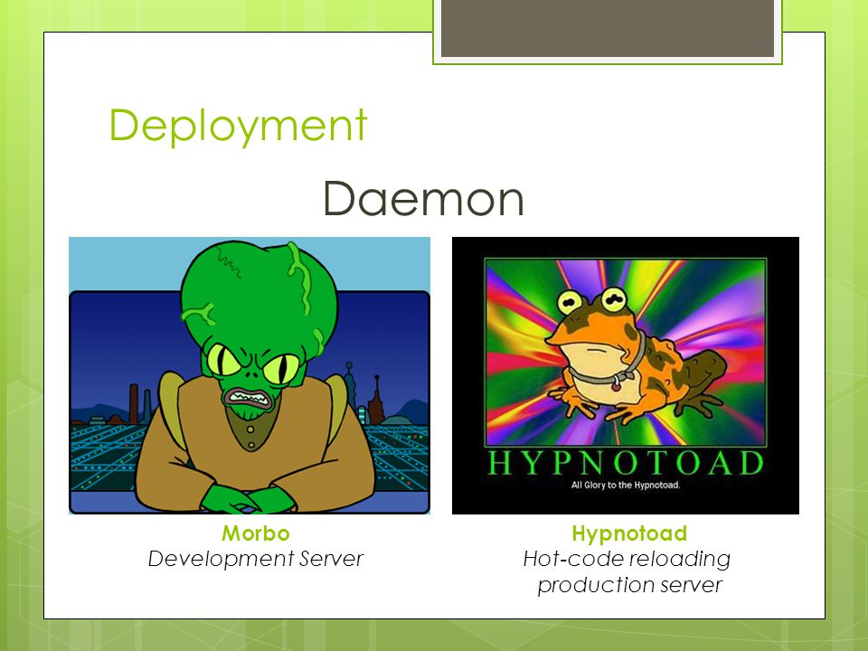 Deployment Daemon Morbo Development Server Hypnotoad Hot-code reloading production server