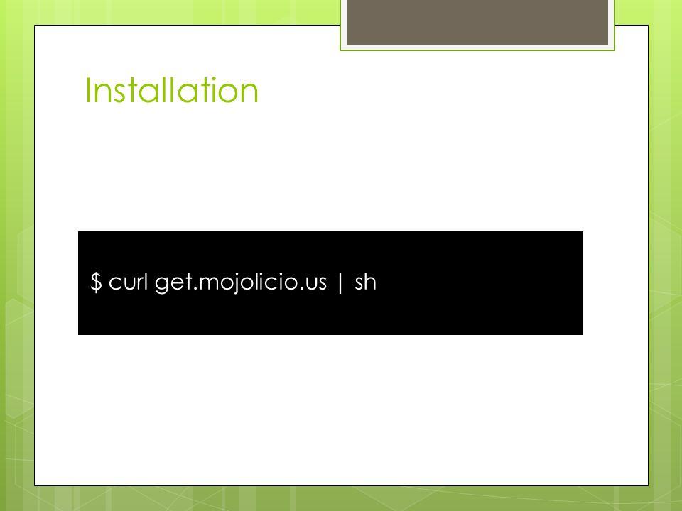 Installation $ curl get.mojolicio.us | sh
