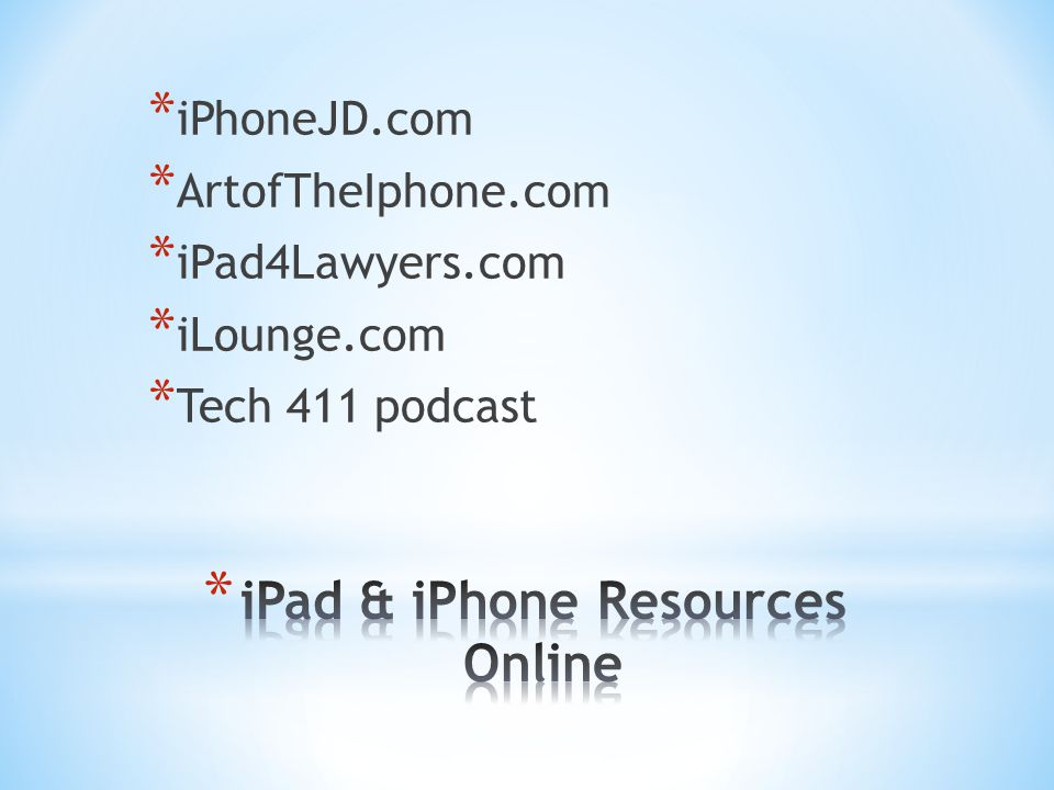 * iPhoneJD.com * ArtofTheIphone.com * iPad4Lawyers.com * iLounge.com * Tech 411 podcast