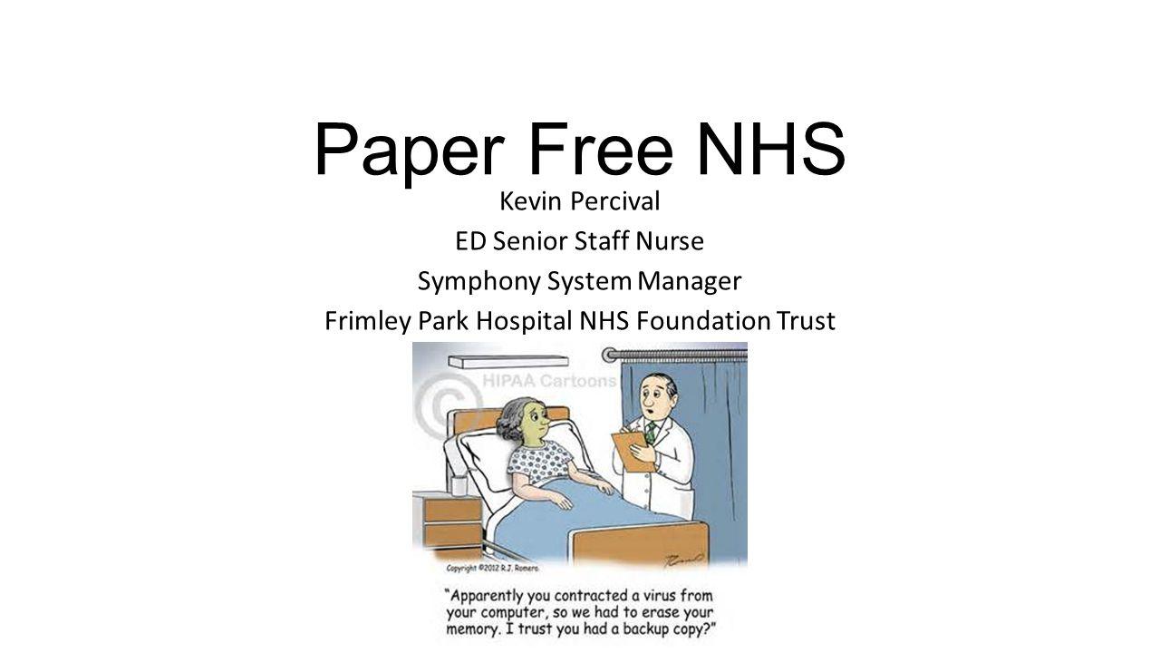 Paper Free NHS Kevin Percival ED Senior Staff Nurse Symphony System Manager Frimley Park Hospital NHS Foundation Trust