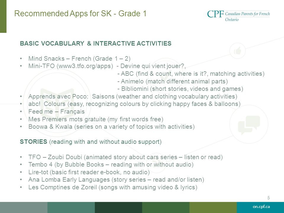 on.cpf.ca Recommended Apps for Grades 2 & 3 FUN & EDUCATIONAL GRAMMAR, VOCABULARY & CONTENT VIDEO ACTIVITIES Revise ta conjugaison LITE (verbs) French Vocab Games Lite TFO & mini TFO – Devine qui vient jouer.